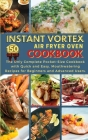 Instant Vortex Air Fryer Oven Cookbook: THE ONLY COMPLETE POCKET-SIZE COOKBOOK WITH QUICK AND EASY, MOUTHWATERING RECIPES FOR BEGINNERS AND ADVANCED U Cover Image