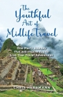 The Youthful Art of Midlife Travel: One Man's Journey that will Inspire You to Live your Travel Adventures Cover Image