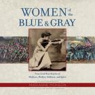 Women of the Blue & Gray: True Civil War Stories of Mothers, Medics, Soldiers, and Spies Cover Image