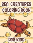 Sea Creatures Coloring Book For Kids: Marine Life Animals Of The Deep Ocean Cover Image