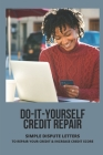 Do-It-Yourself Credit Repair: Simple Dispute Letters To Repair Your Credit & Increase Credit Score: Letter To Fix Credit Report Cover Image