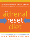 The Adrenal Reset Diet: Strategically Cycle Carbs and Proteins to Lose Weight, Balance Hormones, and Move from Stressed to Thriving Cover Image