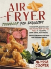 Air Fryer Cookbook for Beginners: The Essential Book To Cook Healthy And Crispy Oil-Free Meals By Following Super-Simple, Tasty Recipes Perfect For We Cover Image