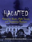 Haunted: Malevolent Ghosts, Night Terrors, and Threatening Phantoms Cover Image