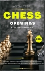 Chess Openings for Beginners: Discover the logical guide for players willing to become GrandMaster and dominate the opponents in staggering matches Cover Image
