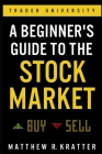 A Beginner's Guide to the Stock Market: Everything You Need to Start Making Money Today Cover Image