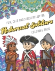 Fun Cute And Stress Relieving Historical Soldiers Coloring Book: Find Relaxation And Mindfulness with Stress Relieving Color Pages Made of Beautiful B Cover Image