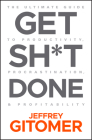 Get Sh*t Done: The Ultimate Guide to Productivity, Procrastination, and Profitability Cover Image