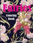 Fairies Coloring Book: Fantasy Adult Coloring Book of Magical Fairies in Gardens and Forest with Other Magical Creatures Cover Image