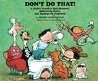 Don't Do That!: A Child's Guide to Bad Manners, Ridiculous Rules, and Inadequate Etiquette (Rainbow Morning Music Picture Books) Cover Image