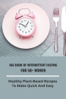 Big Book Of Intermittent Fasting For 50+ Women: Healthy Plant-Based Recipes To Make Quick And Easy: How Can I Lose Weight Fast Cover Image