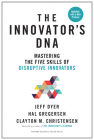 Innovator's Dna, Updated, with a New Preface: Mastering the Five Skills of Disruptive Innovators Cover Image