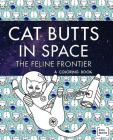 Cat Butts In Space (The Feline Frontier!): A Coloring Book Cover Image