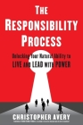 The Responsibility Process: Unlocking Your Natural Ability to Live and Lead with Power Cover Image