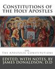 Constitutions of the Holy Apostles: or, The Apostolic Constitutions Cover Image