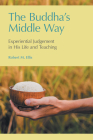 The Buddha's Middle Way: Experiential Judgement in His Life and Teaching Cover Image