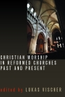 Christian Worship in Reformed Churches Past and Present Cover Image