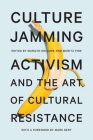Culture Jamming: Activism and the Art of Cultural Resistance Cover Image