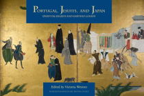 Portugal, Jesuits, and Japan: Spiritual Beliefs and Earthly Goods Cover Image