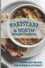 Pakistani & North Indian Cooking: Super Easy Recipes For Newbies & Students: North Indian Recipes Vegetarian Cover Image