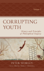 Corrupting Youth: History and Principles of Philosophical Enquiry, Volume 1 Cover Image