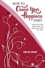 How to Choose Your Happiness Daily: Self-Guide of daily habits, rituals, and adjusting your daily view of life - Extended Distribution Version Cover Image
