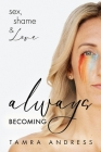 Always Becoming: sex, shame, & Love Cover Image