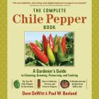 The Complete Chile Pepper Book: A Gardener's Guide to Choosing, Growing, Preserving, and Cooking Cover Image