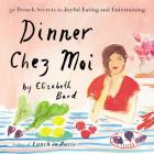Dinner Chez Moi Lib/E: 50 French Secrets to Joyful Eating and Entertaining Cover Image