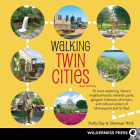 Walking Twin Cities: 35 Tours Exploring Historic Neighborhoods, Lakeside Parks, Gangster Hideouts, Dive Bars, and Cultural Centers of Minne Cover Image