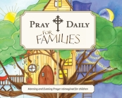 Pray Daily for Families: Morning and Evening Prayer Reimagined for Children Cover Image