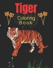Tiger Coloring Book: Wild Animal Stress-relief Coloring Book-Tiger coloring book for kids 3-5-6-8 and 10 years Cover Image