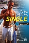 To be or not to be Single? PART 1 Cover Image