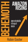Behemoth, Amazon Rising: Power and Seduction in the Age of Amazon Cover Image