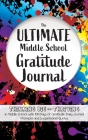 The Ultimate Middle School Gratitude Journal: Thinking Big and Thriving in Middle School with 100 Days of Gratitude, Daily Journal Prompts and Inspira Cover Image