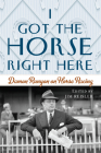 I Got the Horse Right Here: Damon Runyon on Horse Racing Cover Image