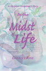 In the Midst of Life: A Hospice Volunteer's Story Cover Image
