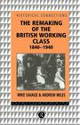 The Remaking of the British Working Class, 1840-1940 (Historical Connections) Cover Image