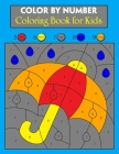 Color By Number Coloring Book for Kids: Color By Number Book for Kids, Ages 4-8, Great For Learning and Coloring with 50 Beautiful Hand Drawn Illustra Cover Image