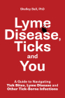 Lyme Disease, Ticks and You: A Guide to Navigating Tick Bites, Lyme Disease and Other Tick-Borne Infections Cover Image