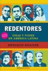 Redentores: Ideas y poder en latinoamerica / Redeemers: Ideas and Power in Latin America Cover Image