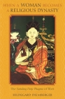 When a Woman Becomes a Religious Dynasty: The Samding Dorje Phagmo of Tibet Cover Image
