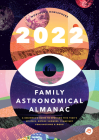 The 2022 Family Astronomical Almanac: How to Spot This Year's Planets, Eclipses, Meteor Showers, and More! Cover Image