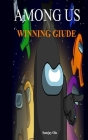Among Us Winning Giude: Essential Guide, Tips, Tricks and Walkthrough for Crewmates and Imposters Cover Image