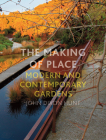 The Making of Place: Modern and Contemporary Gardens Cover Image