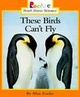 These Birds Can't Fly (Rookie Read-About Science) Cover Image