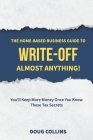 The Home-Based Business Guide to Write-Off Almost Anything: You'll Keep More Money Once You Know These Tax Secrets Cover Image