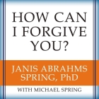 How Can I Forgive You? Lib/E: The Courage to Forgive, the Freedom Not to Cover Image