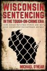 Wisconsin Sentencing in the Tough-On-Crime Era: How Judges Retained Power and Why Mass Incarceration Happened Anyway Cover Image