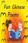 Fun Chinese Poems for Kids: delightfully illustrated, annotated with Pinyin, and full English translations Cover Image